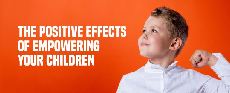 The Positive Effects of Empowering Your Children