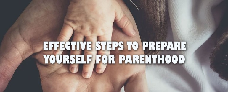 Effective Steps to Prepare Yourself for Parenthood